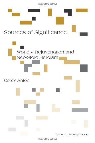 Sources of Significance: Worldly Rejuvenation and Neo-Stoic Heroism 9781557535610