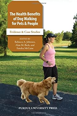 The Health Benefits of Dog Walking for People and Pets: Evidence and Case Studies 9781557535825