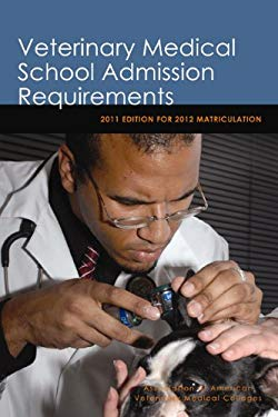 Veterinary Medical School Admission Requirements: 2011 Edition for 2012 Matriculation 9781557535870