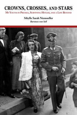 Crowns, Crosses, and Stars: My Youth in Prussia, Surviving Hitler, and a Life Beyond 9781557536181