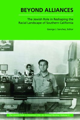 Beyond Alliances: The Jewish Role in Reshaping the Racial Landscape of Southern California 9781557536235