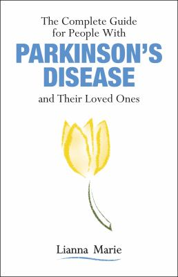 The Complete Guide for People With Parkinsons Disease and Their Loved Ones