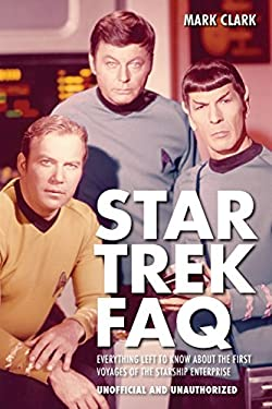 Star Trek FAQ: Everything Left to Know about the First Voyages of the Starship Enterprise 9781557837929