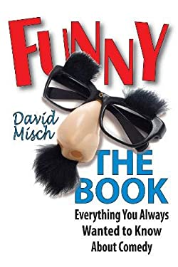 Funny: The Book: Everything You Always Wanted to Know about Comedy 9781557838292