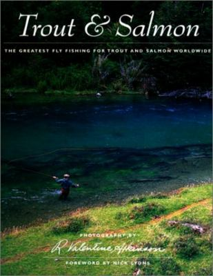 Trout and Salmon: The Greatest Fly Fishing for Trout and Salmon Worldwide 9781558218048