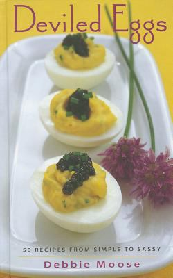 Deviled Eggs: 50 Recipes from Simple to Sassy 9781558324336