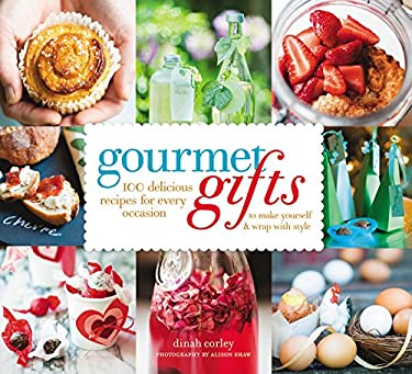 Gourmet Gifts: 100 Delicious Recipes for Every Occasion to Make Yourself and Wrap with Style 9781558324350