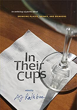 In Their Cups: An Anthology of Poems about Drinking Places, Drinks, and Drinkers 9781558326668