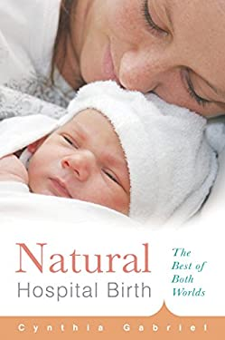Natural Hospital Birth: The Best of Both Worlds 9781558327184