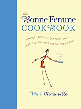 The Bonne Femme Cookbook: Simple, Splendid Food That French Women Cook Every Day 9781558327498