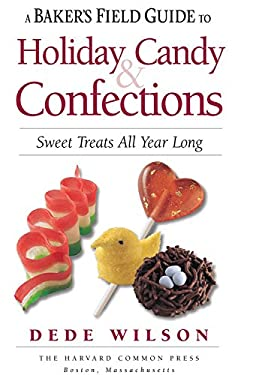 A Baker's Field Guide to Holiday Candy: Sweets Treats All Year Long 9781558327535