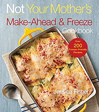 Not Your Mother's Make-Ahead and Freeze Cookbook 9781558327566