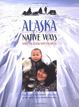 Alaska Native Ways: What the Elders Have Taught Us 9781558685000