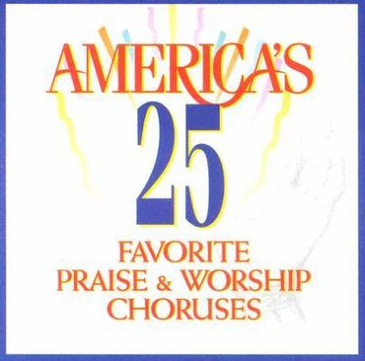 America's 25 Favorite Praise & Worship Choruses: Volume One 9781558974401