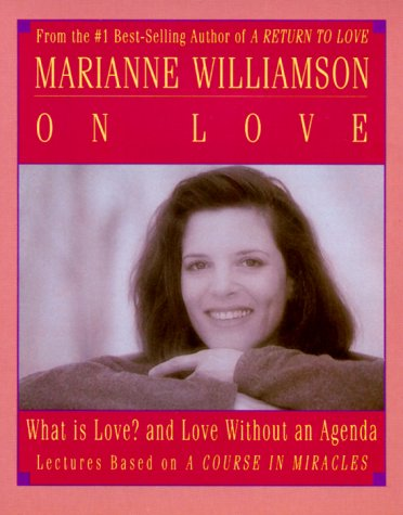 Marianne Williamson on Love: What is Love? and Love Without an Agenda 9781559947145