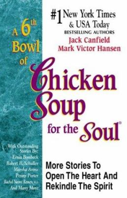 A 6th Bowl of Chicken Soup for the Soul: More Stories to Open the Heart and Rekindle the Spirit 9781558746640