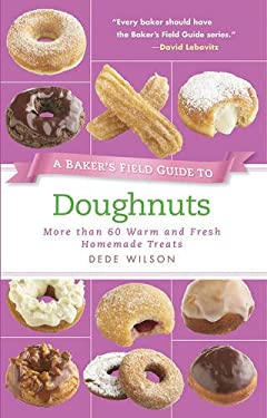 A Baker's Field Guide to Doughnuts: More Than 60 Warm and Fresh Homemade Treats 9781558327887
