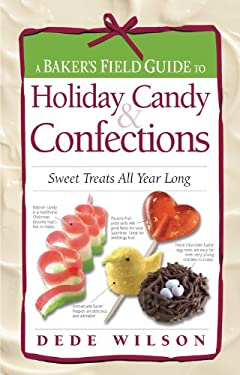 Baker's Field Guide to Holiday Candy: Sweet Treats All Year Long 9781558323094