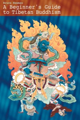 A Beginner's Guide to Tibetan Buddhism: Notes from a Practitioner's Journey