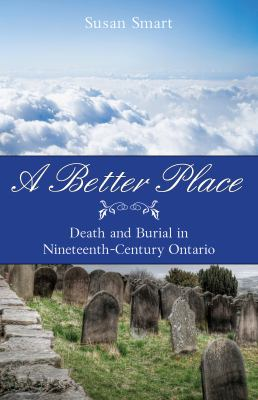 A Better Place: Death and Burial in Nineteenth-Century Ontario 9781554888993