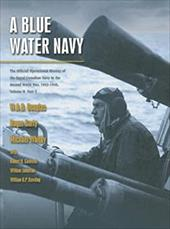 A Blue Water Navy, Volume II, Part 2: The Official Operational History of the Royal Canadian Navy in the Second World War, 1943-19 6835465