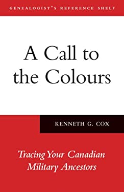 A Call to the Colours: Tracing Your Canadian Military Ancestors 9781554888641
