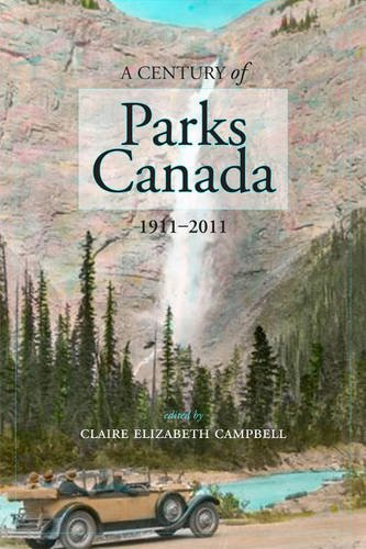 A Century of Parks Canada, 1911-2011 9781552385265