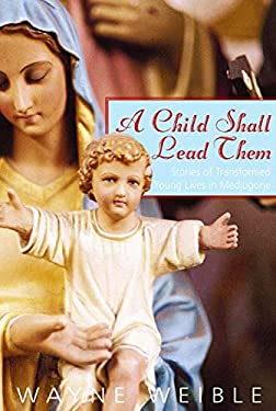 A Child Shall Lead Them: Stories of Transformed Young Lives at Medjugorje
