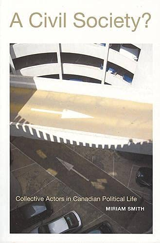 A Civil Society?: Collective Actors in Canadian Political Life 9781551112312