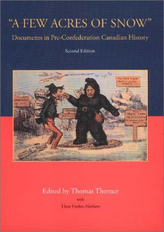 A Few Acres of Snow: Documents in Pre-Confederation Canadian History 9781551115498
