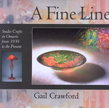 A Fine Line: Studio Crafts in Ontario from 1930 to the Present 9781550023039