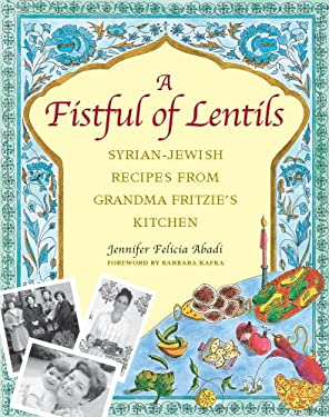 A Fistful of Lentils: Syrian-Jewish Recipes from Grandma Fritzie's Kitchen 9781558322189