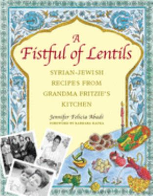 A Fistful of Lentils: Syrian-Jewish Recipes from Grandma Fritzie's Kitchen 9781558322196