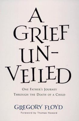 A Grief Unveiled: One Father's Journey Through the Death of a Child 9781557252159