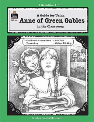 A Guide for Using Anne of Green Gables in the Classroom 9781557344380