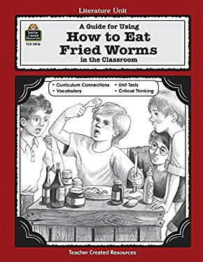 A Guide for Using How to Eat Fried Worms in the Classroom 9781557348166