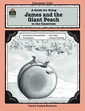 A Guide for Using James and the Giant Peach in the Classroom 9781557344410
