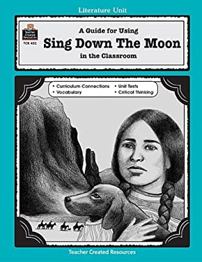A Guide for Using Sing Down the Moon in the Classroom 9781557344328