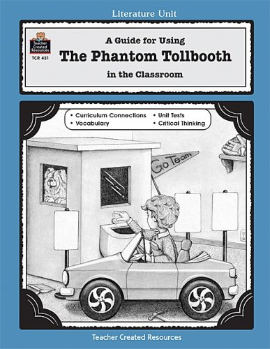 A Guide for Using the Phantom Tollbooth in the Classroom 9781557344311