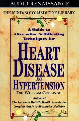 A Guide to Alternative Self-Healing Techniques for Heart Disease and Hypertension 9781559274968