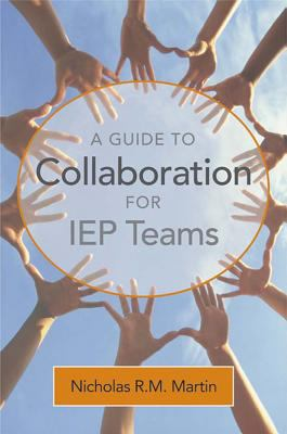 A Guide to Collaboration for IEP Teams 9781557667908