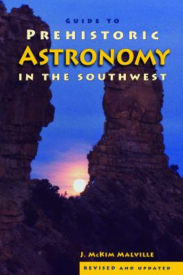 A Guide to Prehistoric Astronomy in the Southwest 9781555664145