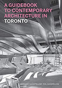 A Guidebook to Contemporary Architecture in Toronto 9781553654445