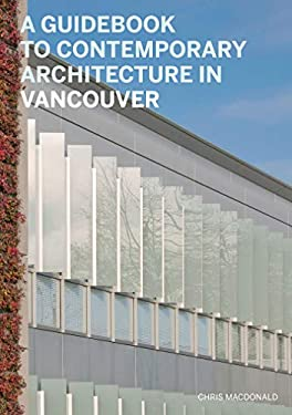 A Guidebook to Contemporary Architecture in Vancouver 9781553654452