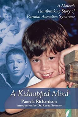 A Kidnapped Mind: A Mother's Heartbreaking Story of Parental Alienation Syndrome 9781550026245