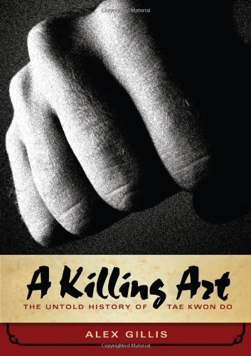 A Killing Art: The Untold History of Tae Kwon Do 9781550228250