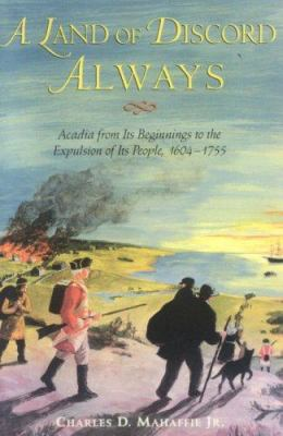 A Land of Discord Always: Acadia from Its Beginnings to the Expulsion of Its People, 1604-1755 9781551094533