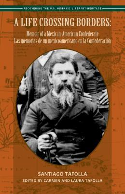 A Life Crossing Borders:: Memoir of a Mexican-American Confederate / Las Memorias de Un Mexicoamericano En La Confederacin 9781558855977