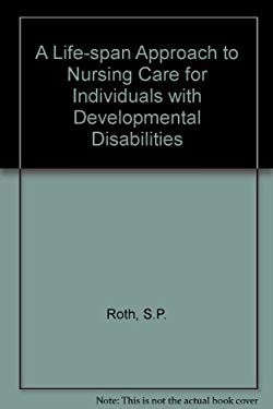 - A-Life-Span-Approach-to-Nursing-Care-for-Individuals-with-Developmental-Roth-Ilona-9781557661517