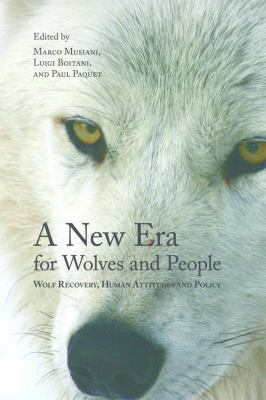 A New Era for Wolves and People: Wolf Recovery, Human Attitudes, and Policy 9781552382707